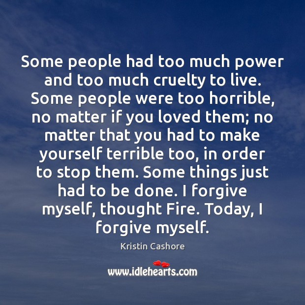 Some people had too much power and too much cruelty to live. Kristin Cashore Picture Quote