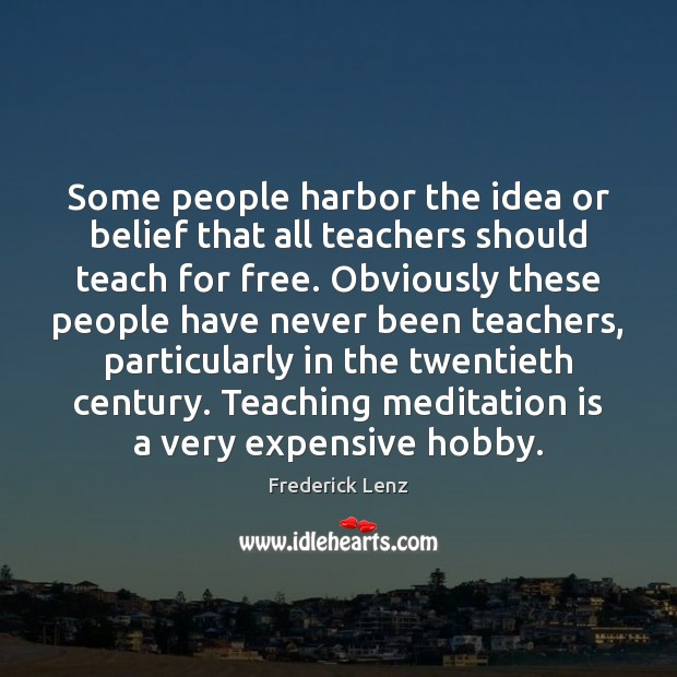 Image, Some people harbor the idea or belief that all teachers should teach