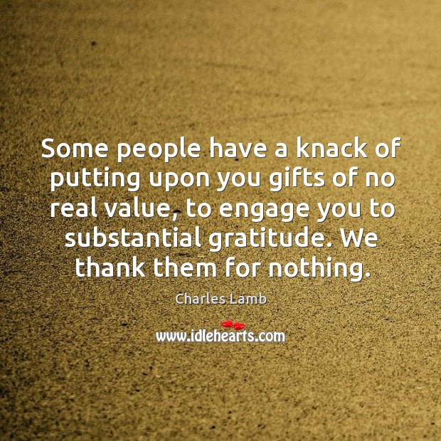 Some people have a knack of putting upon you gifts of no real value Image
