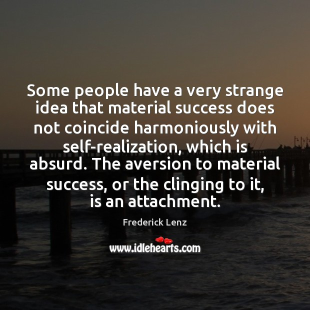 Image, Some people have a very strange idea that material success does not