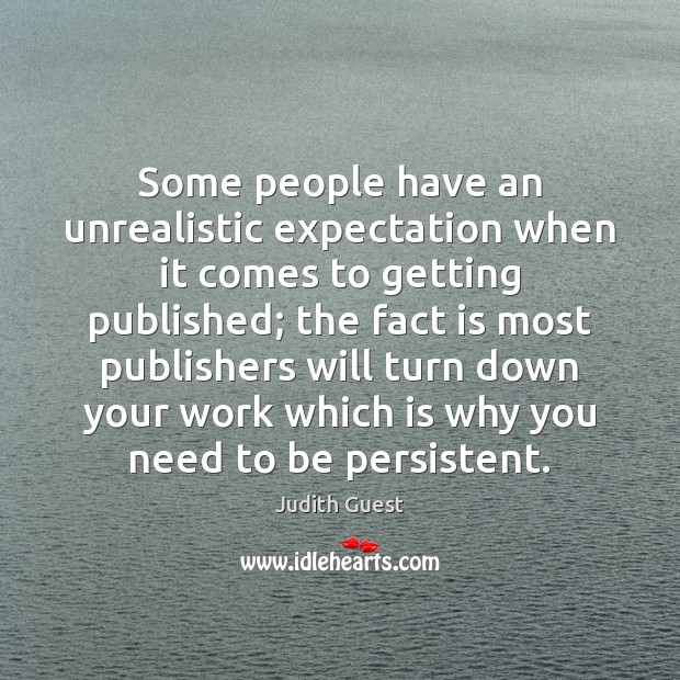 Some people have an unrealistic expectation when it comes to getting published; Image