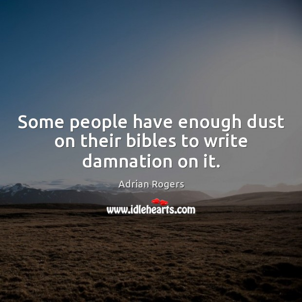 Some people have enough dust on their bibles to write damnation on it. Adrian Rogers Picture Quote