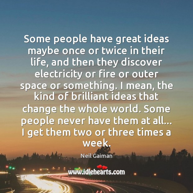 Image, Some people have great ideas maybe once or twice in their life,