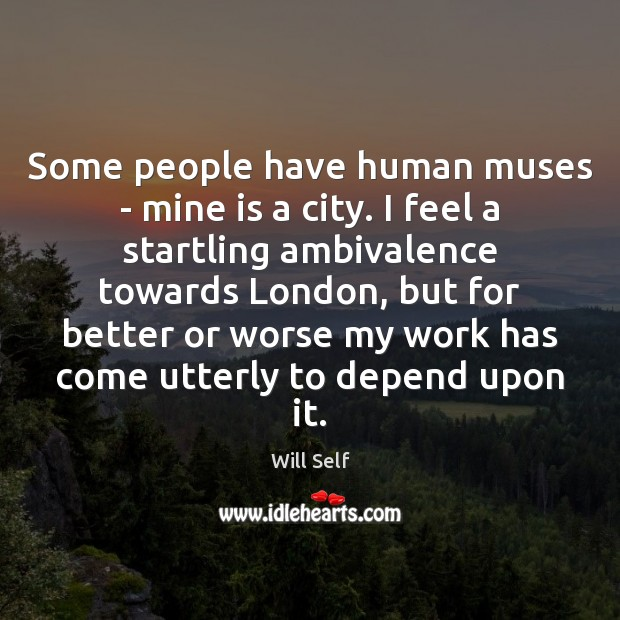 Image, Some people have human muses – mine is a city. I feel