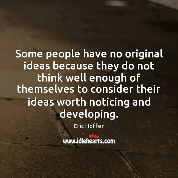 Some people have no original ideas because they do not think well Image