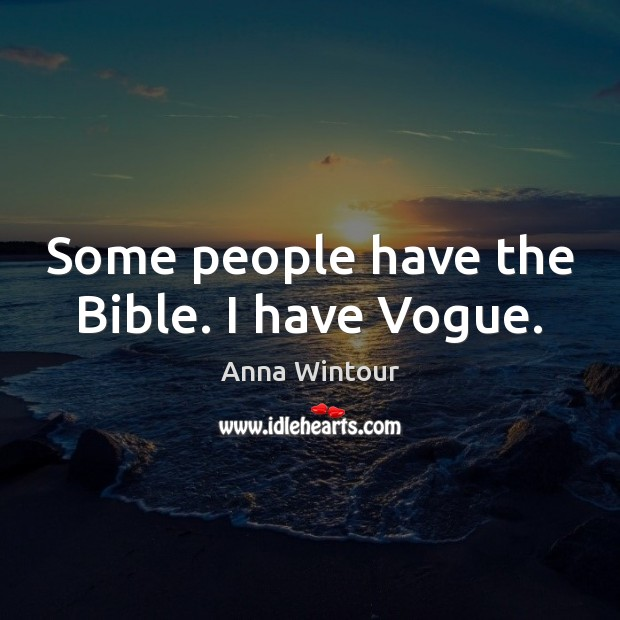 Image, Some people have the Bible. I have Vogue.