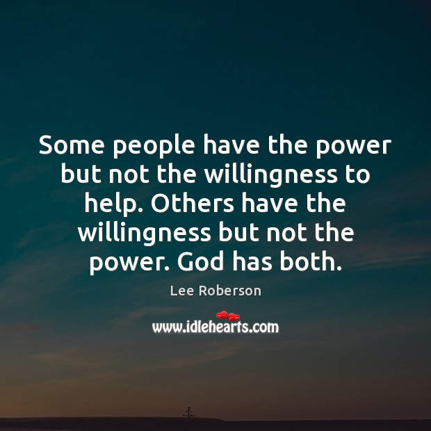 Some people have the power but not the willingness to help. Others Lee Roberson Picture Quote