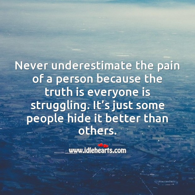 Some people hide pain better than others. Sad Messages Image