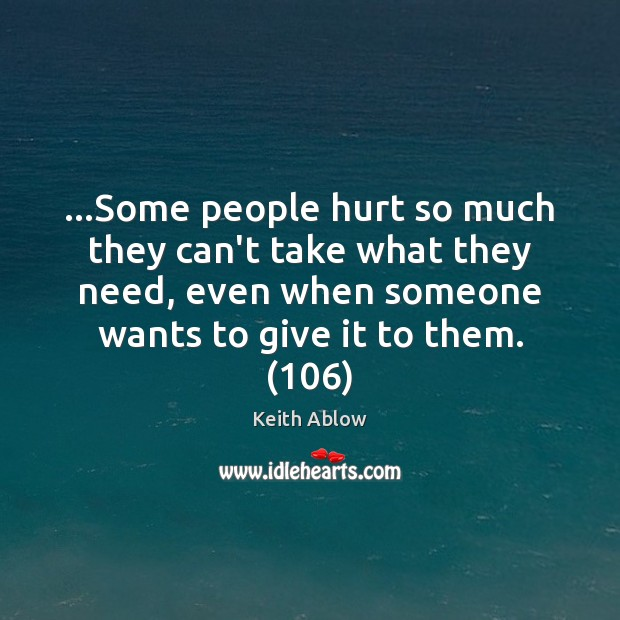 …Some people hurt so much they can't take what they need, even Image
