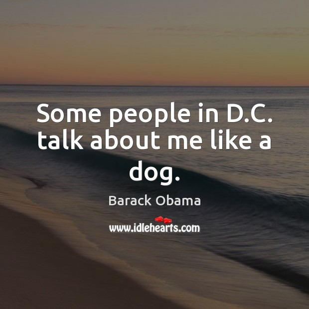 Some people in D.C. talk about me like a dog. Image