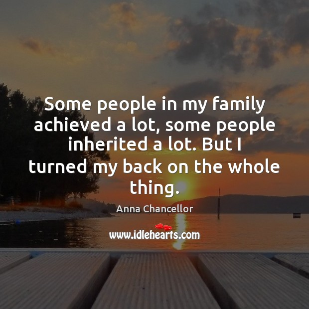 Image, Some people in my family achieved a lot, some people inherited a