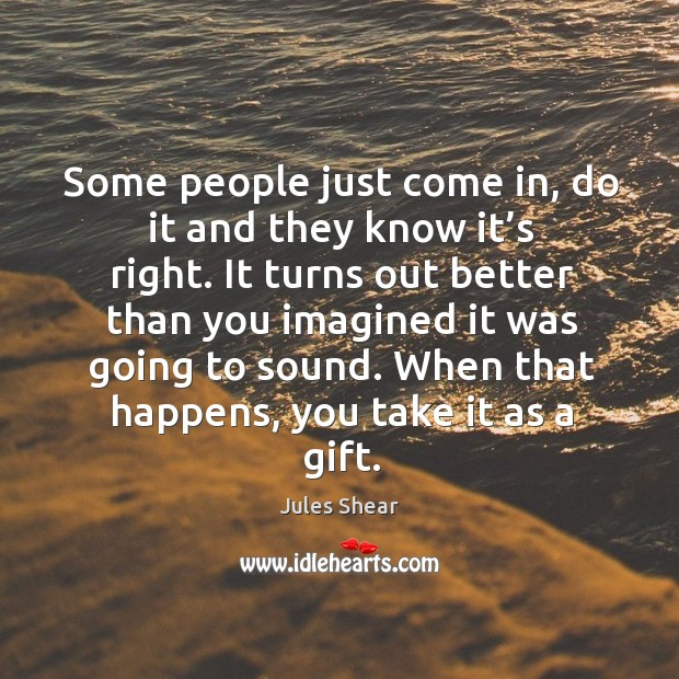 Some people just come in, do it and they know it's right. Image