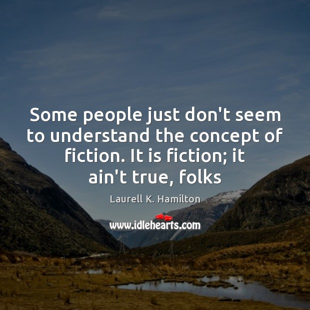 Image, Some people just don't seem to understand the concept of fiction. It