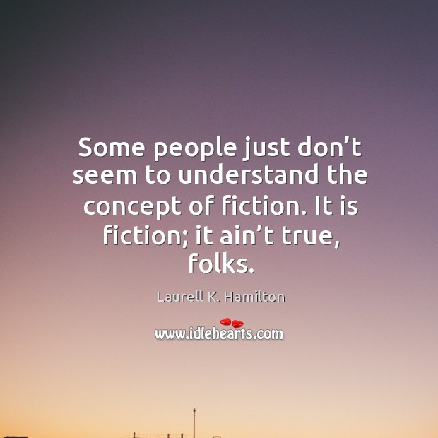 Image, Some people just don't seem to understand the concept of fiction.