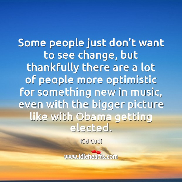 Some people just don't want to see change, but thankfully there are Music Quotes Image