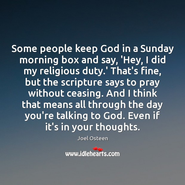 Image, Some people keep God in a Sunday morning box and say, 'Hey,