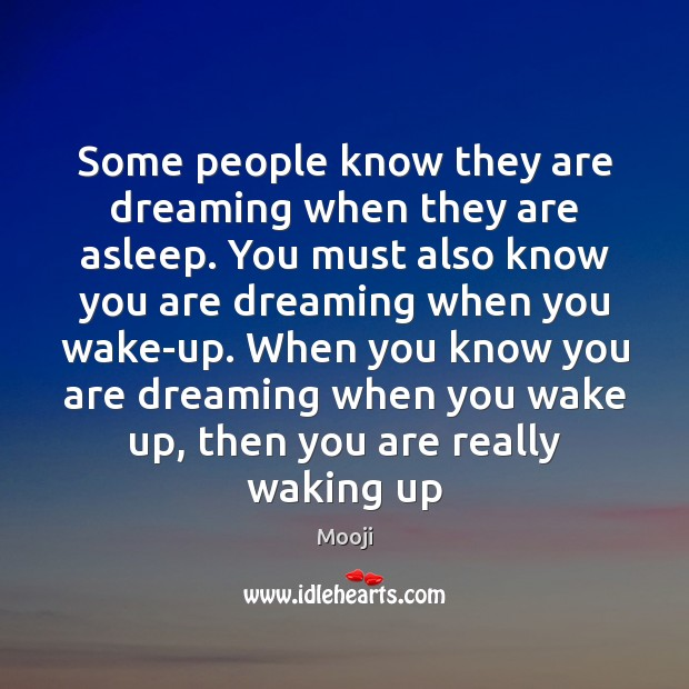Some people know they are dreaming when they are asleep. You must Image