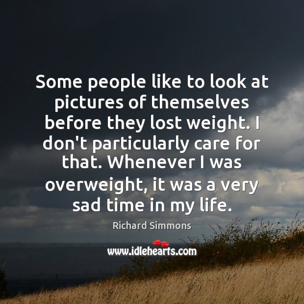 Some people like to look at pictures of themselves before they lost Richard Simmons Picture Quote