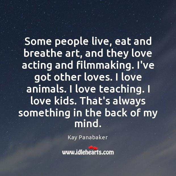 Some people live, eat and breathe art, and they love acting and Image