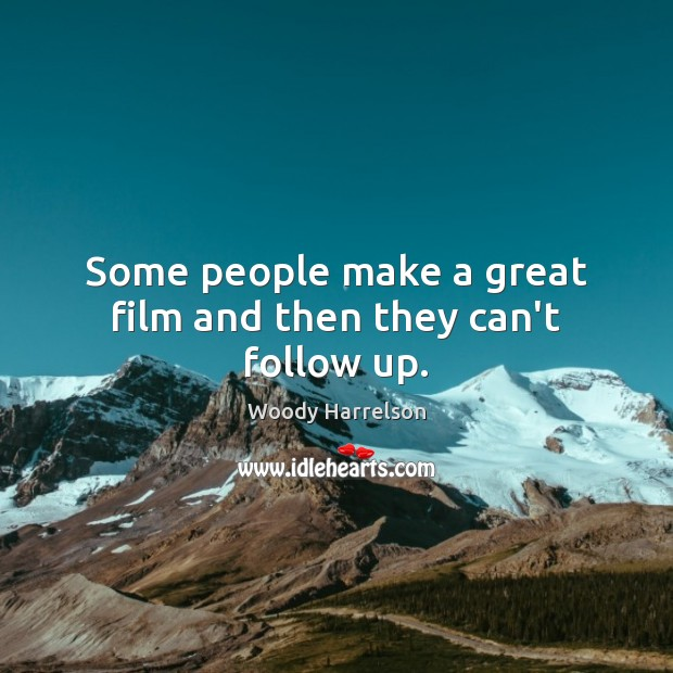 Image, Some people make a great film and then they can't follow up.