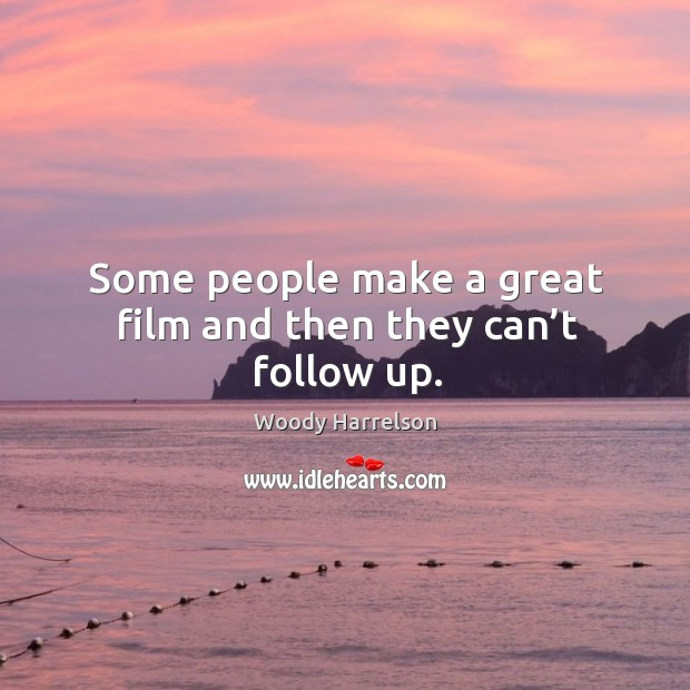 Some people make a great film and then they can't follow up. Image