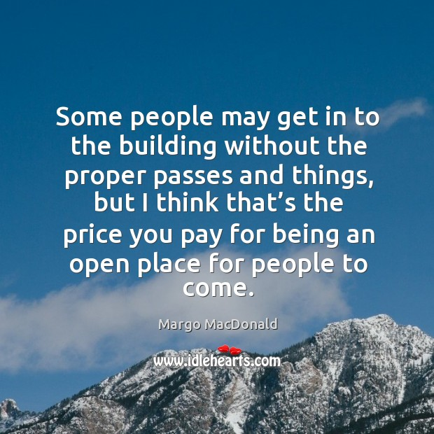 Some people may get in to the building without the proper passes and things Price You Pay Quotes Image