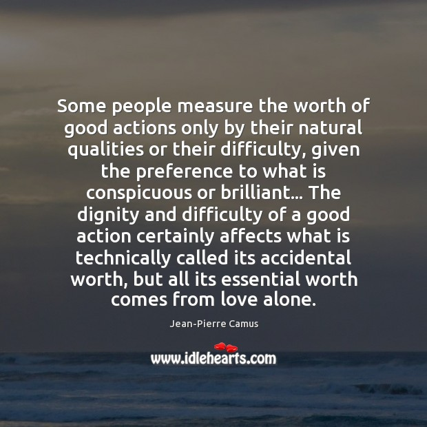 Some people measure the worth of good actions only by their natural Image