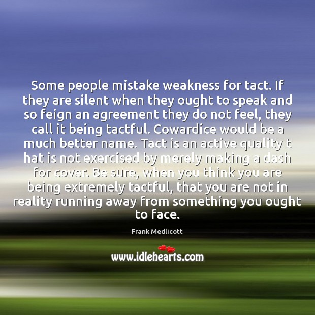 Some people mistake weakness for tact. If they are silent when they Image