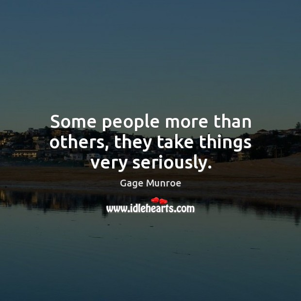 Some people more than others, they take things very seriously. Image