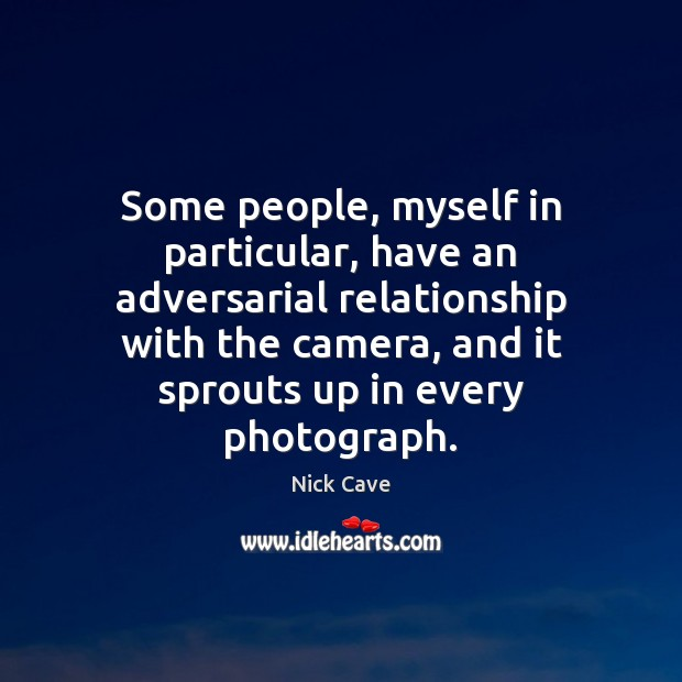 Image, Some people, myself in particular, have an adversarial relationship with the camera,