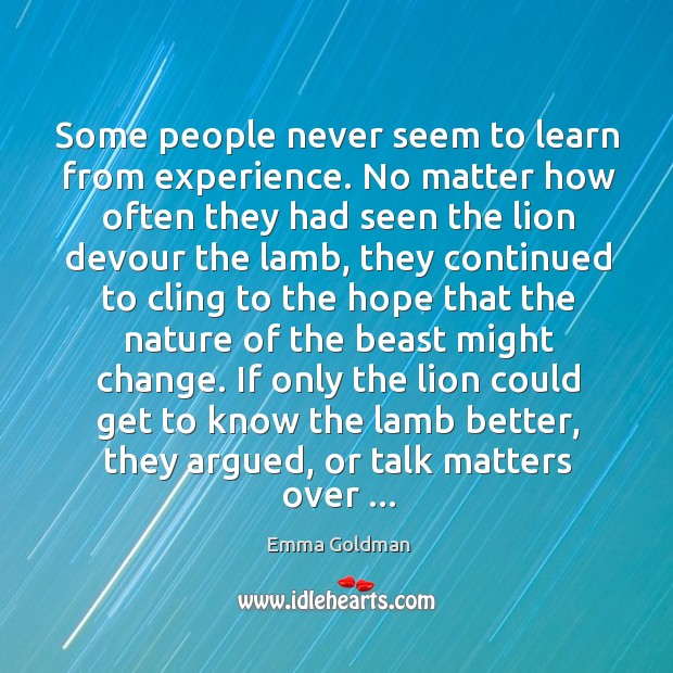 Some people never seem to learn from experience. No matter how often Image