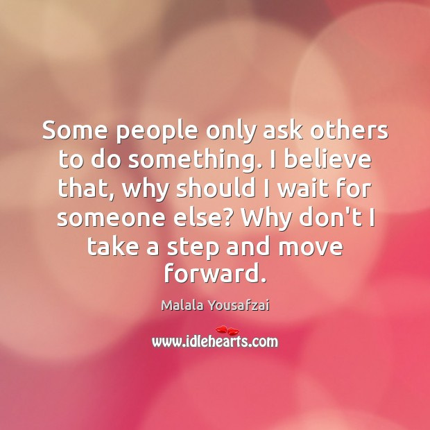 Some people only ask others to do something. I believe that, why Image