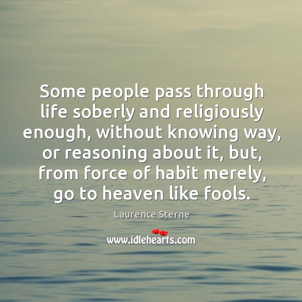 Some people pass through life soberly and religiously enough, without knowing way, Image
