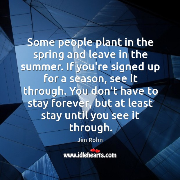 Some people plant in the spring and leave in the summer. If Image