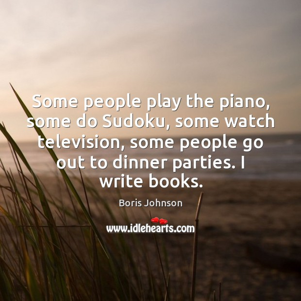 Some people play the piano, some do Sudoku, some watch television, some Image