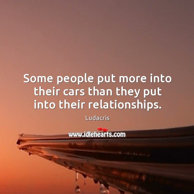 Some people put more into their cars than they put into their relationships. Image