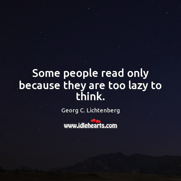 Some people read only because they are too lazy to think. Image