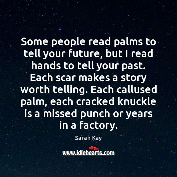 Some people read palms to tell your future, but I read hands Image