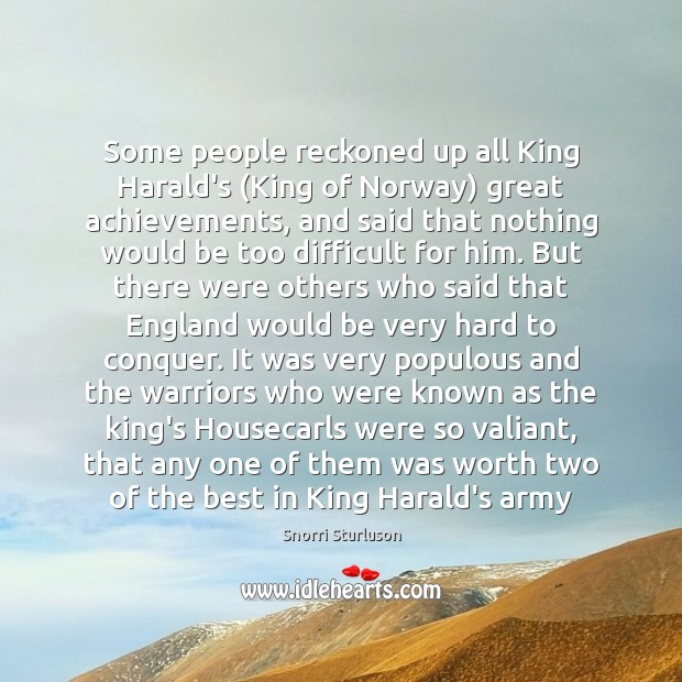 Some people reckoned up all King Harald's (King of Norway) great achievements, Image