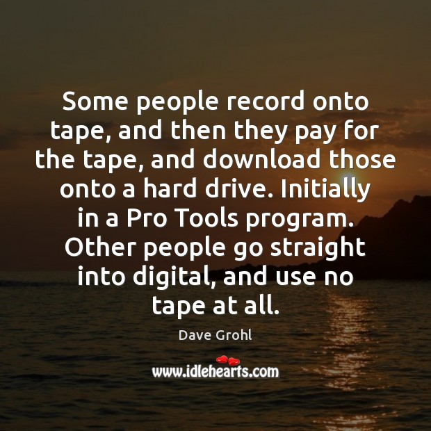 Some people record onto tape, and then they pay for the tape, Image