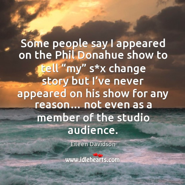 """Some people say I appeared on the phil donahue show to tell """"my"""" s*x change story but Image"""