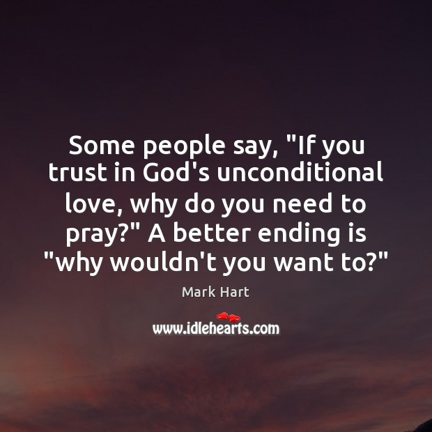 """Some people say, """"If you trust in God's unconditional love, why do Unconditional Love Quotes Image"""