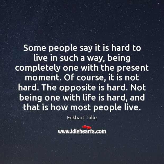 Some people say it is hard to live in such a way, Life is Hard Quotes Image