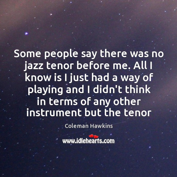 Some people say there was no jazz tenor before me. All I Image