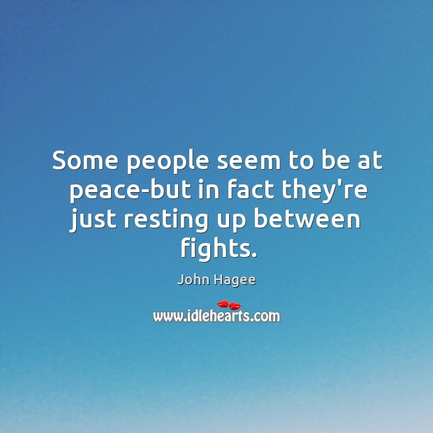 Some people seem to be at peace-but in fact they're just resting up between fights. Image