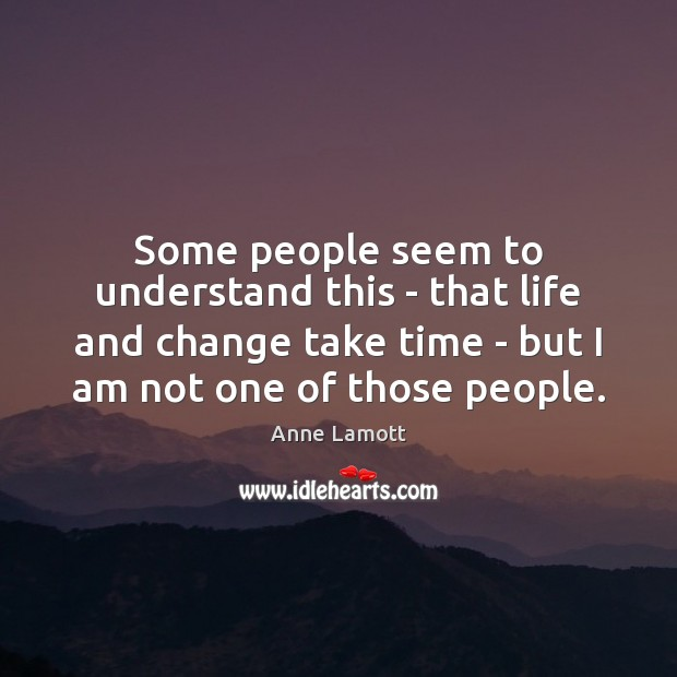 Some people seem to understand this – that life and change take Image