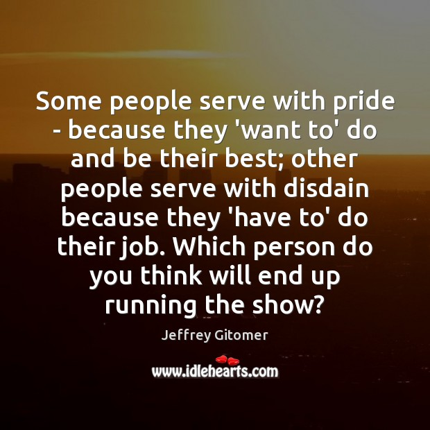 Some people serve with pride – because they 'want to' do and Jeffrey Gitomer Picture Quote