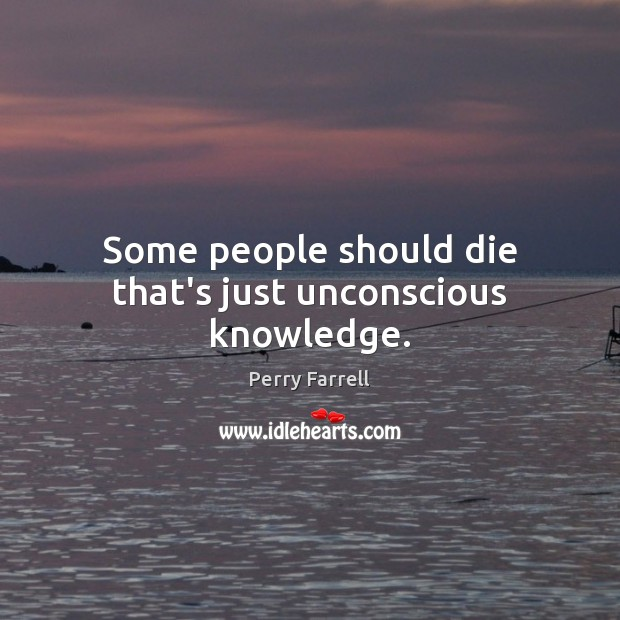 Some people should die that's just unconscious knowledge. Image