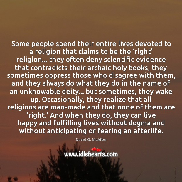 Image, Some people spend their entire lives devoted to a religion that claims