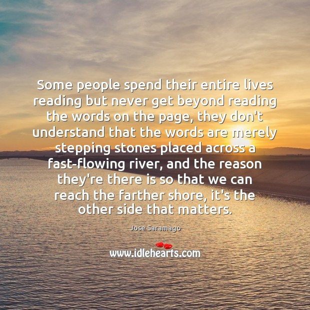 Image, Some people spend their entire lives reading but never get beyond reading